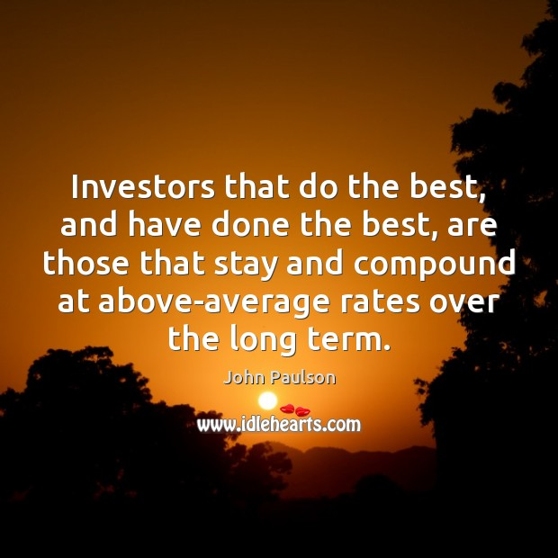 Investors that do the best, and have done the best, are those Image