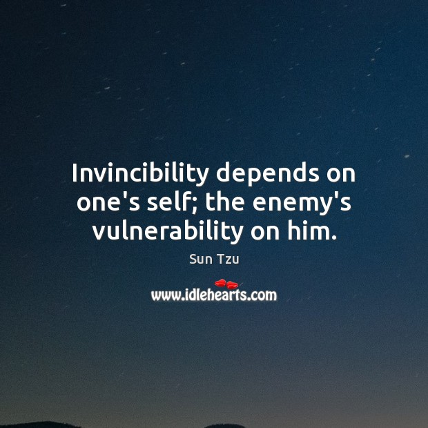 Invincibility depends on one's self; the enemy's vulnerability on him. Enemy Quotes Image