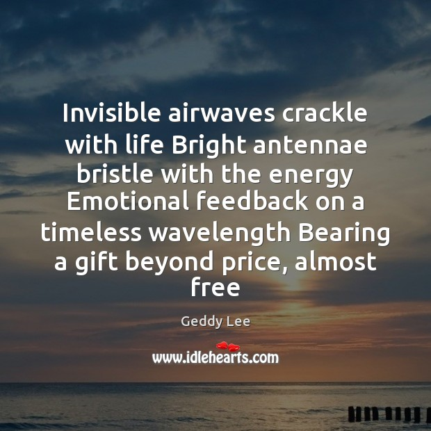 Image, Invisible airwaves crackle with life Bright antennae bristle with the energy Emotional