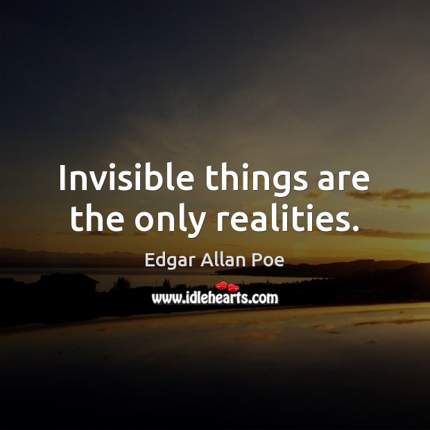 Invisible things are the only realities. Image