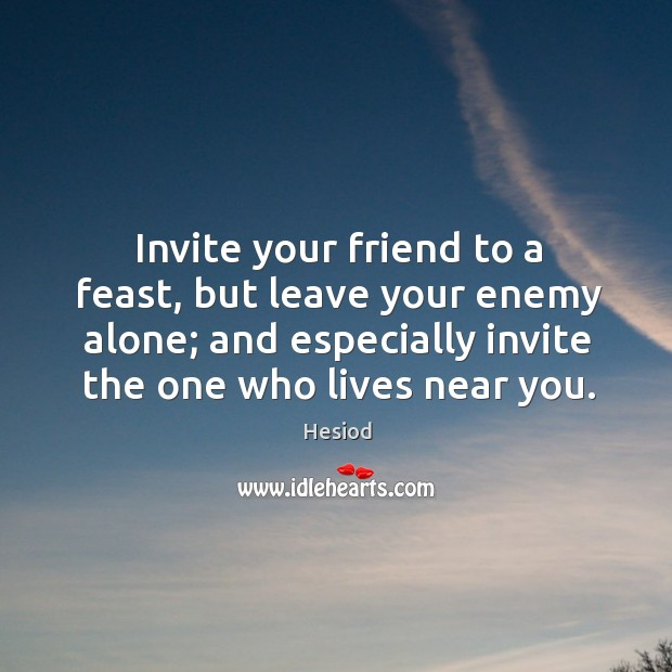 Image, Invite your friend to a feast, but leave your enemy alone; and