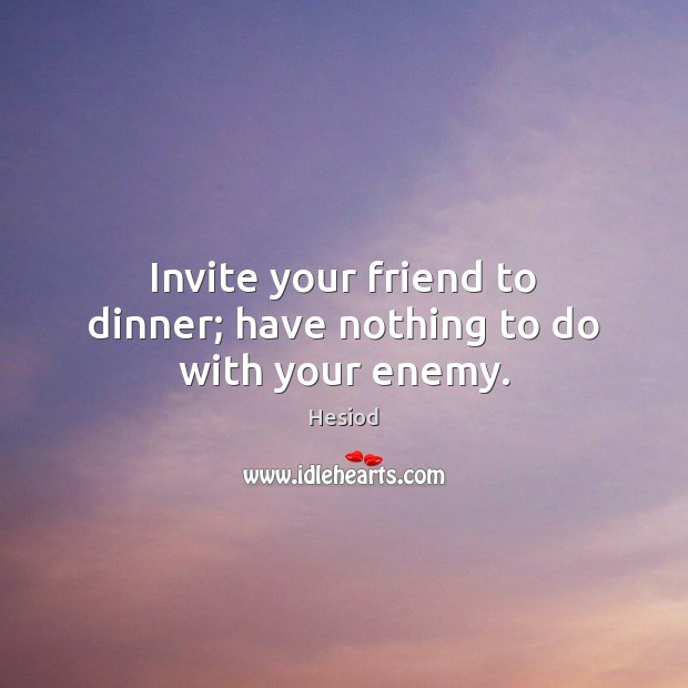 Image, Invite your friend to dinner; have nothing to do with your enemy.