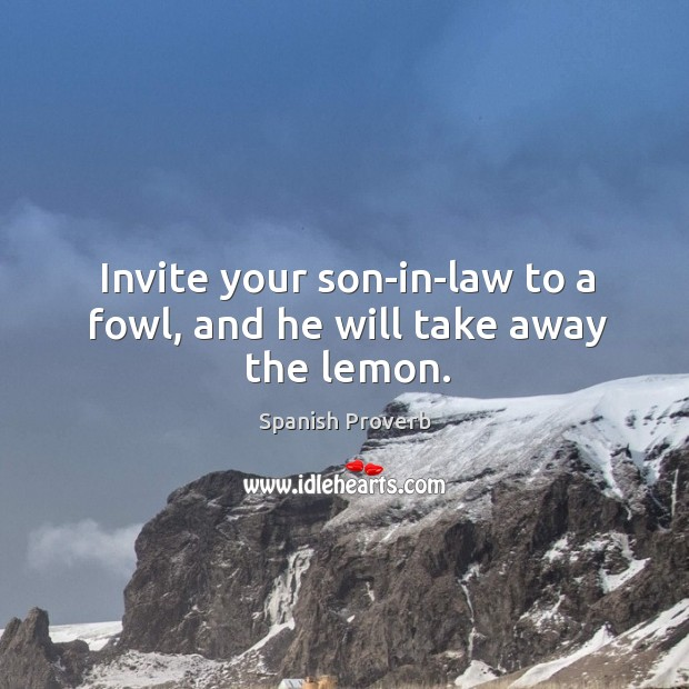 Image, Invite your son-in-law to a fowl, and he will take away the lemon.