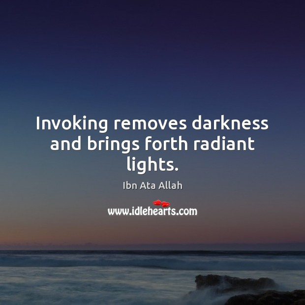 Invoking removes darkness and brings forth radiant lights. Image