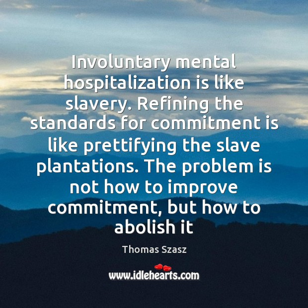 Involuntary mental hospitalization is like slavery. Refining the standards for commitment is Image