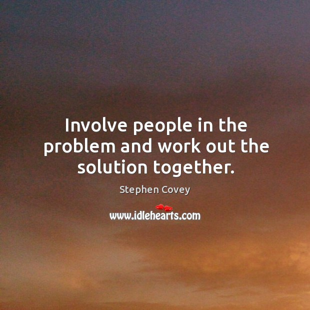 Involve people in the problem and work out the solution together. Image