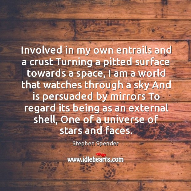 Involved in my own entrails and a crust Turning a pitted surface Stephen Spender Picture Quote