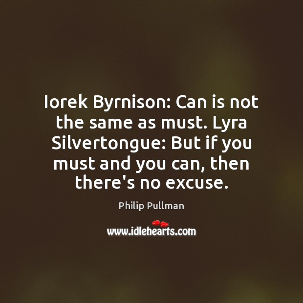 Image, Iorek Byrnison: Can is not the same as must. Lyra Silvertongue: But