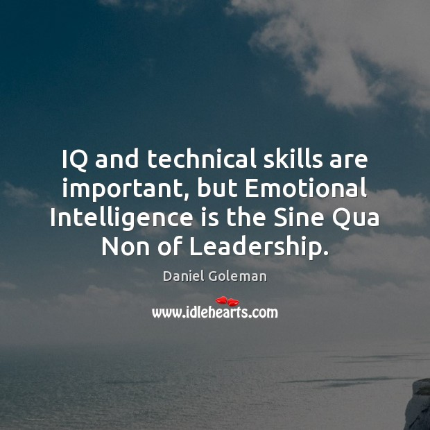 IQ and technical skills are important, but Emotional Intelligence is the Sine Intelligence Quotes Image