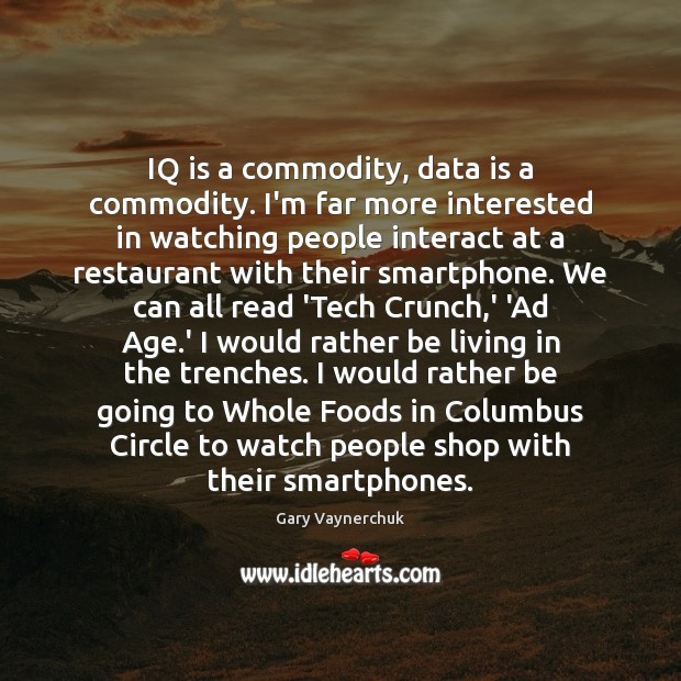 IQ is a commodity, data is a commodity. I'm far more interested Data Quotes Image