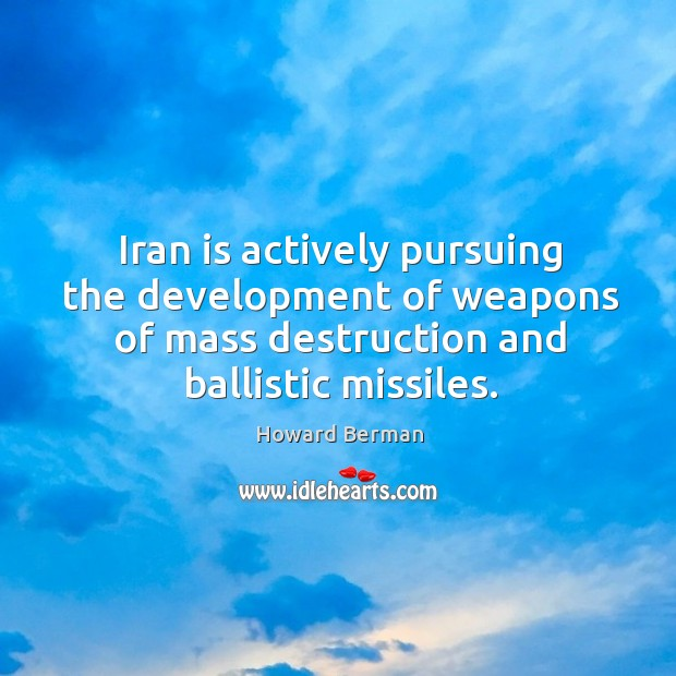 Iran is actively pursuing the development of weapons of mass destruction and ballistic missiles. Image