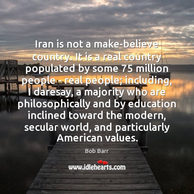 Image, Iran is not a make-believe country. It is a real country populated