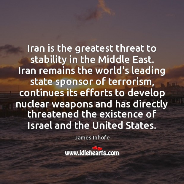 Image, Iran is the greatest threat to stability in the Middle East. Iran