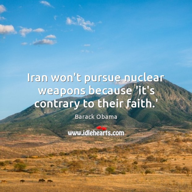 Image, Iran won't pursue nuclear weapons because 'it's contrary to their faith.'