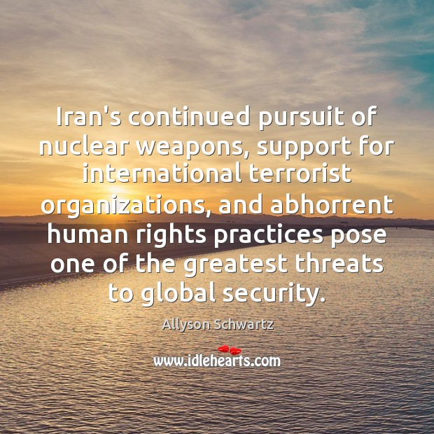 Iran's continued pursuit of nuclear weapons, support for international terrorist organizations, and Image