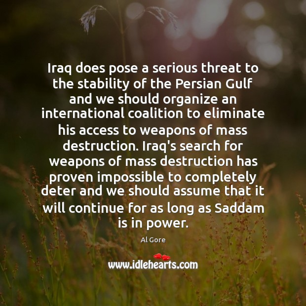 Iraq does pose a serious threat to the stability of the Persian Al Gore Picture Quote