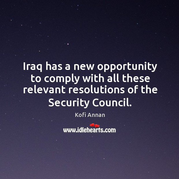 Iraq has a new opportunity to comply with all these relevant resolutions of the security council. Image