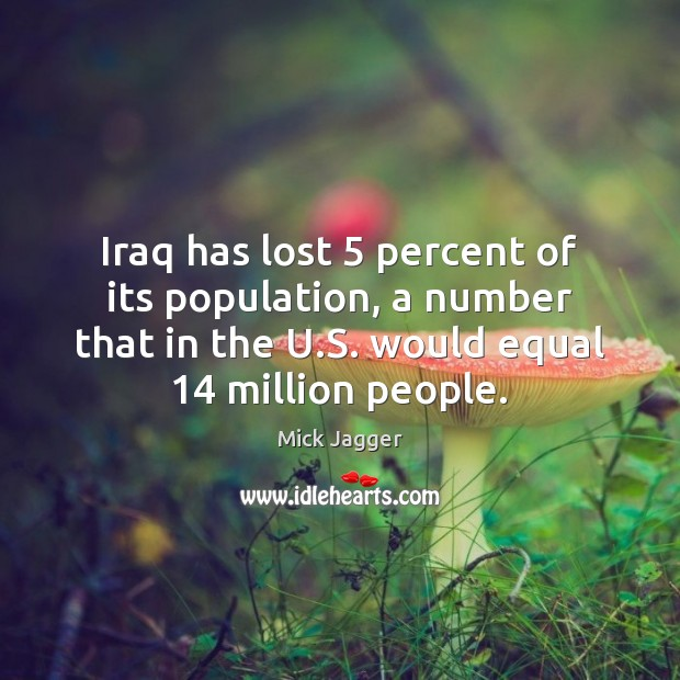 Image, Iraq has lost 5 percent of its population, a number that in the