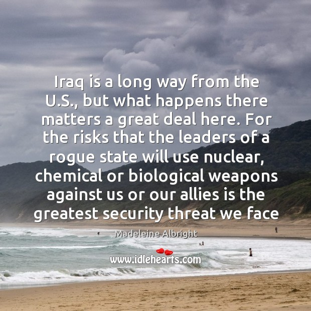 Iraq is a long way from the u.s., but what happens there matters a great deal here. Image