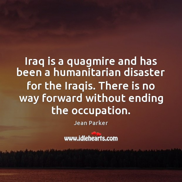 Iraq is a quagmire and has been a humanitarian disaster for the Image