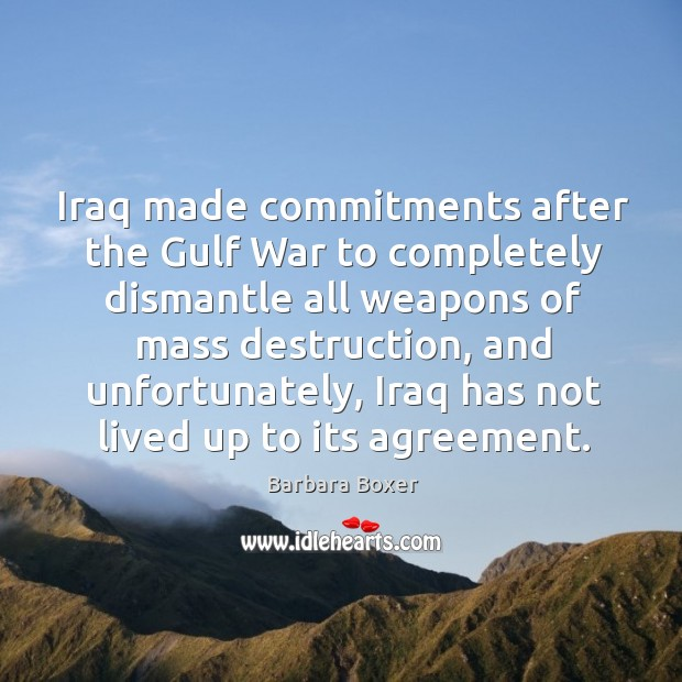Iraq made commitments after the gulf war to completely dismantle all weapons of mass destruction Image