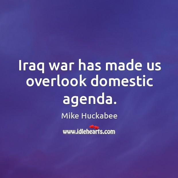 Iraq war has made us overlook domestic agenda. Image