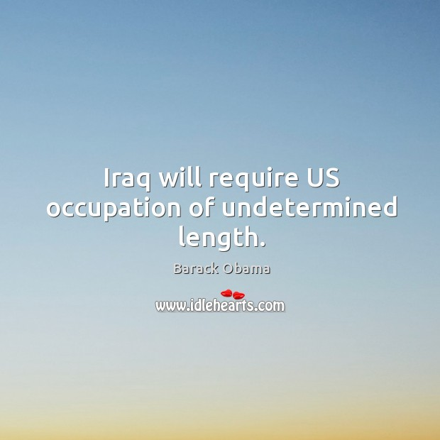 Iraq will require US occupation of undetermined length. Image