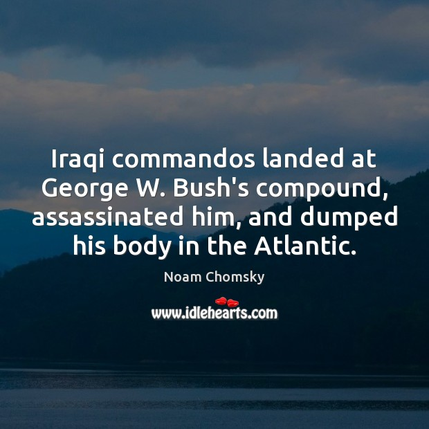 Iraqi commandos landed at George W. Bush's compound, assassinated him, and dumped Image