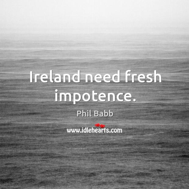 Ireland need fresh impotence. Image