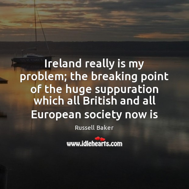 Ireland really is my problem; the breaking point of the huge suppuration Image