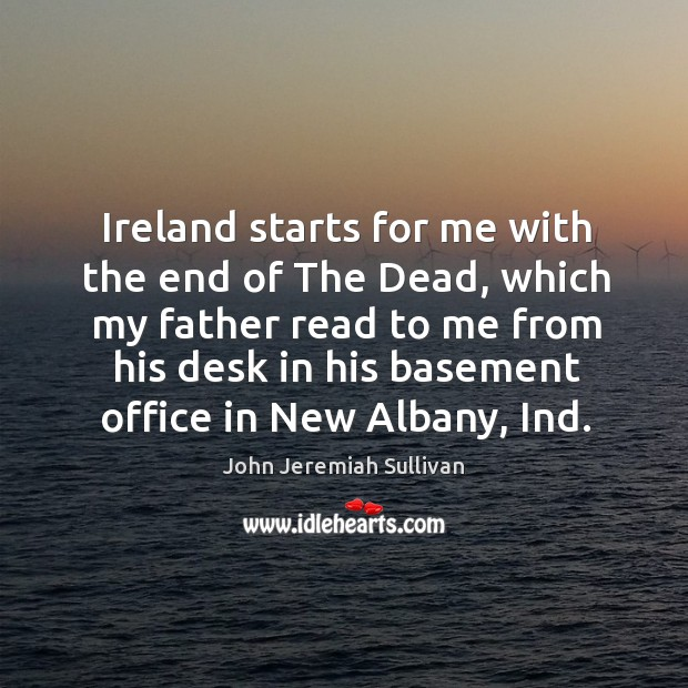 Ireland starts for me with the end of The Dead, which my John Jeremiah Sullivan Picture Quote