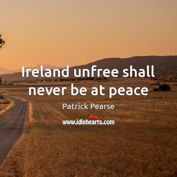 Ireland unfree shall never be at peace Image