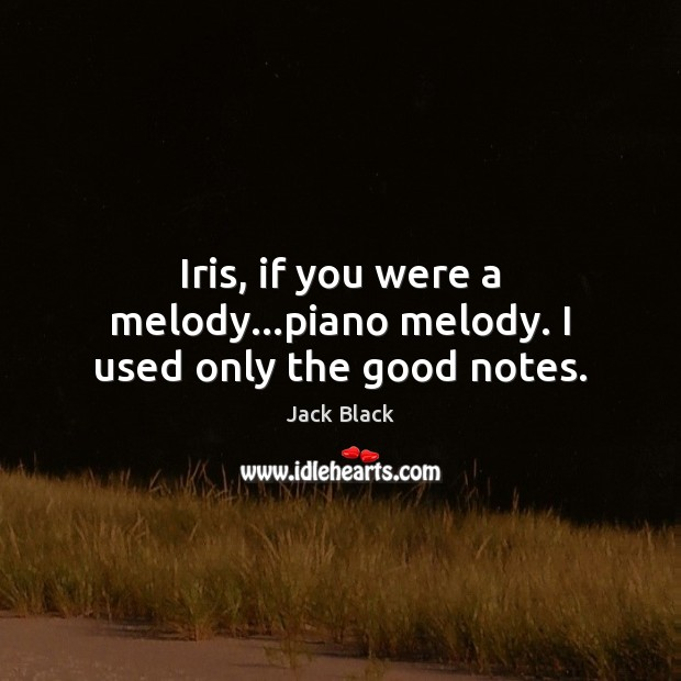 Iris, if you were a melody…piano melody. I used only the good notes. Image