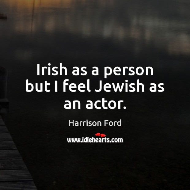 Irish as a person but I feel Jewish as an actor. Image