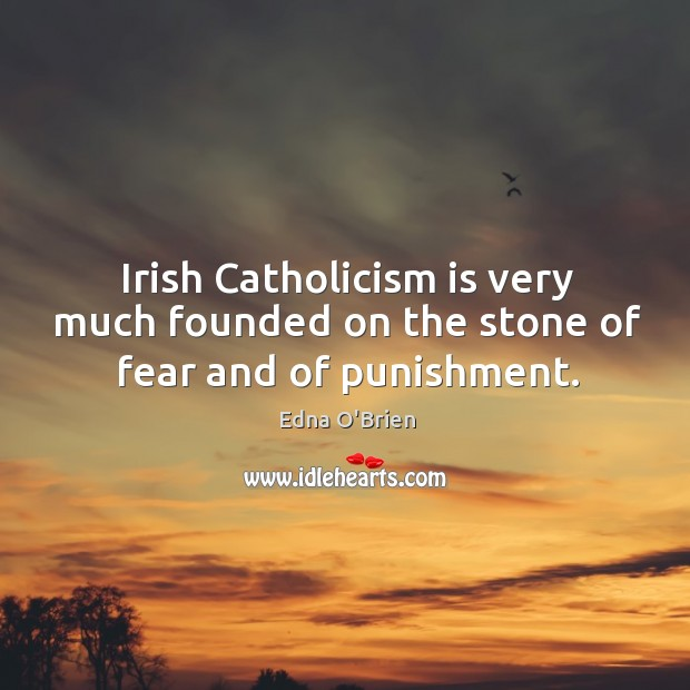Irish Catholicism is very much founded on the stone of fear and of punishment. Image