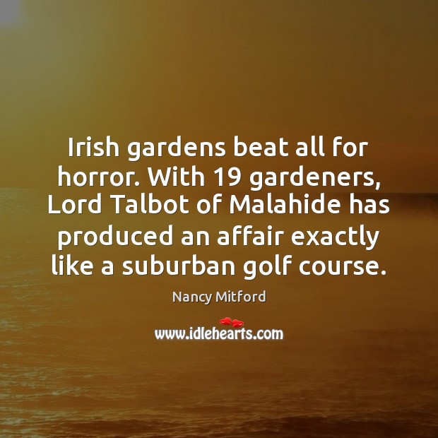 Irish gardens beat all for horror. With 19 gardeners, Lord Talbot of Malahide Image
