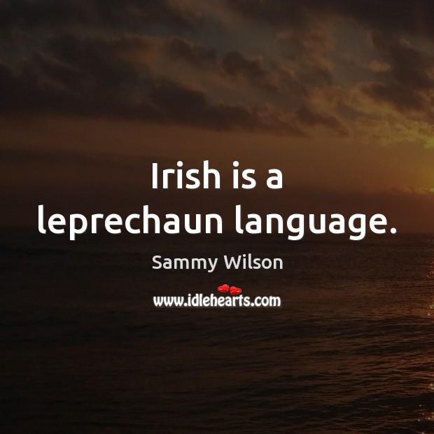 Irish is a leprechaun language. Image