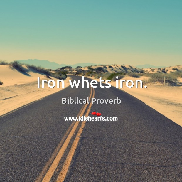 Iron whets iron. Biblical Proverbs Image