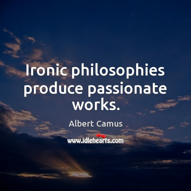 Image, Ironic philosophies produce passionate works.