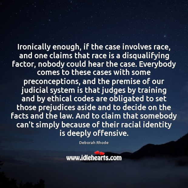 Ironically enough, if the case involves race, and one claims that race Deborah Rhode Picture Quote