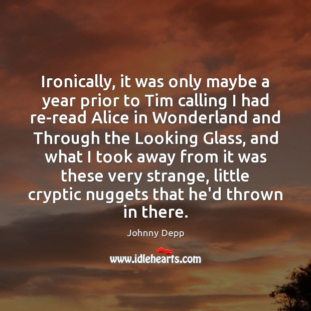 Ironically, it was only maybe a year prior to Tim calling I Johnny Depp Picture Quote