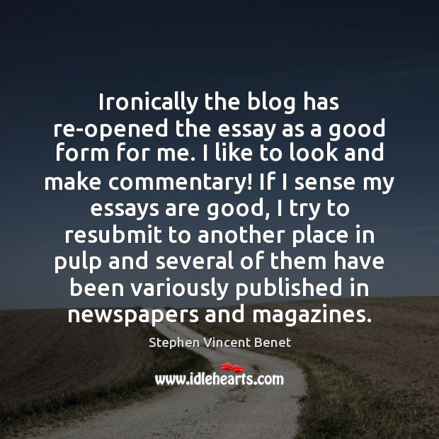 Ironically the blog has re-opened the essay as a good form for Stephen Vincent Benet Picture Quote