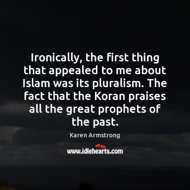 Ironically, the first thing that appealed to me about Islam was its Karen Armstrong Picture Quote