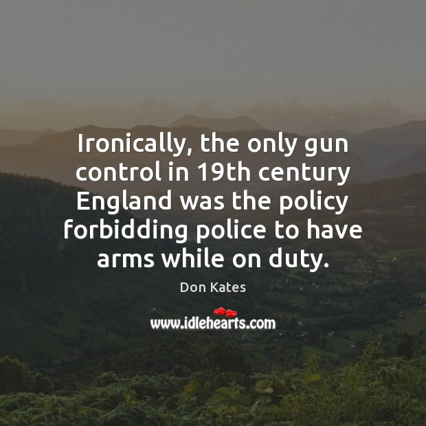 Ironically, the only gun control in 19th century England was the policy Image