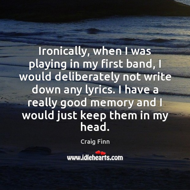 Image, Ironically, when I was playing in my first band, I would deliberately