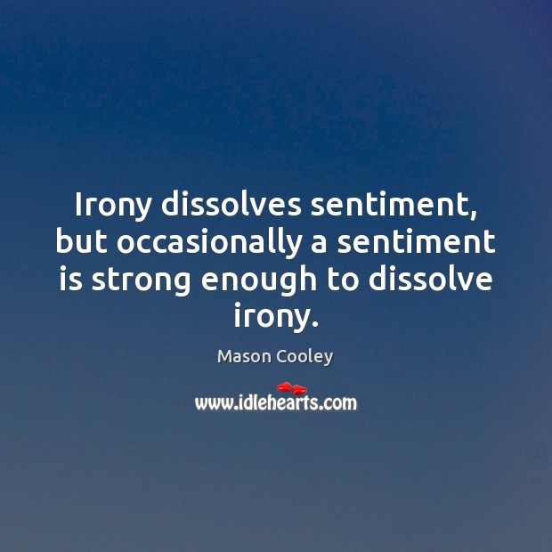 Irony dissolves sentiment, but occasionally a sentiment is strong enough to dissolve Image
