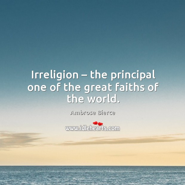 Irreligion – the principal one of the great faiths of the world. Image