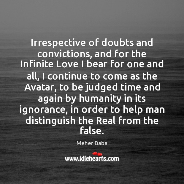 Irrespective of doubts and convictions, and for the Infinite Love I bear Meher Baba Picture Quote