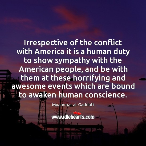 Irrespective of the conflict with America it is a human duty to Image