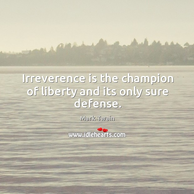 Image, Irreverence is the champion of liberty and its only sure defense.